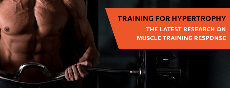 Training for Hypertrophy: the Latest Research on Muscle Training Response Blog