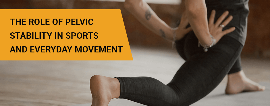 The Role Of Pelvic Stability In Sports And Everyday Movement Blog