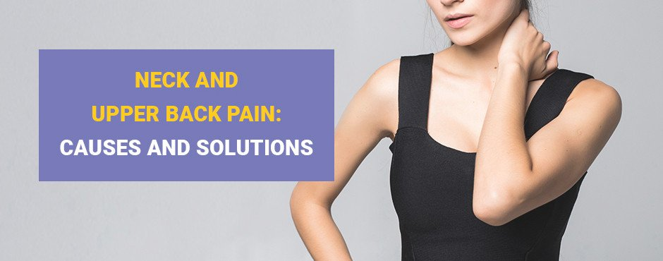 Neck and Upper Back Pain: Causes and Solutions