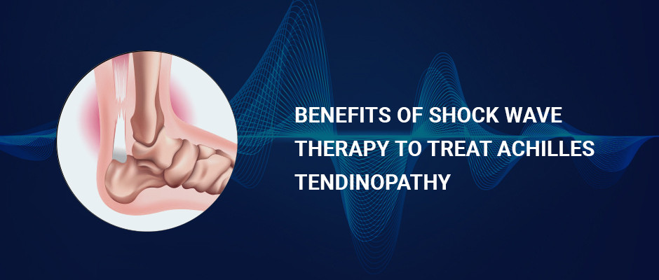Benefits of Shock Wave Therapy to Treat Achilles Tendinopathy Blog