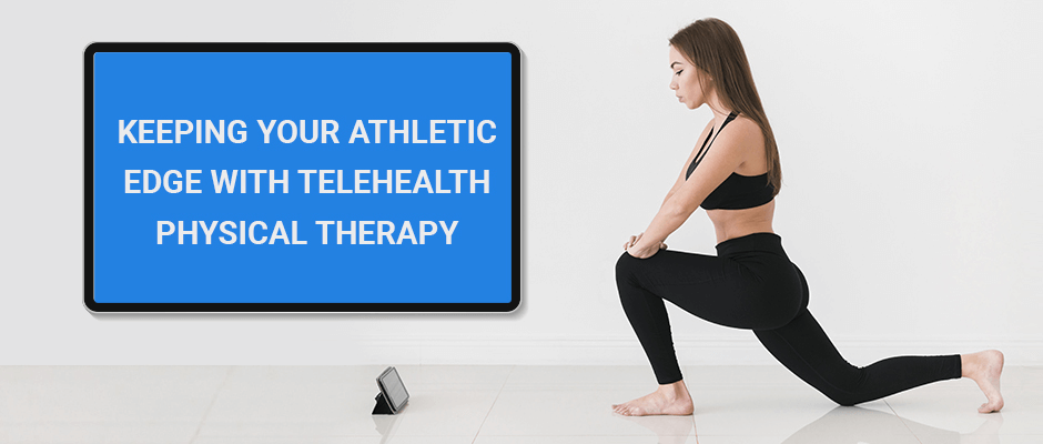 Keeping Your Athletic Edge with TeleHealth Physical Therapy