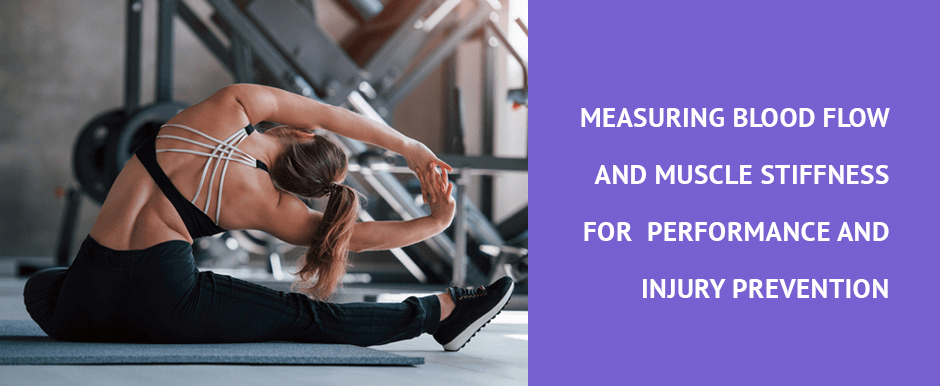 Measuring Blood Flow and Muscle Stiffness for Performance and Injury Prevention