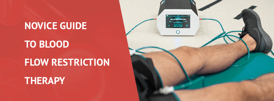 Novice Guide to Blood Flow Restriction Therapy