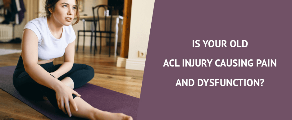 Is Your Old ACL Injury Causing Pain and Dysfunction? Blog